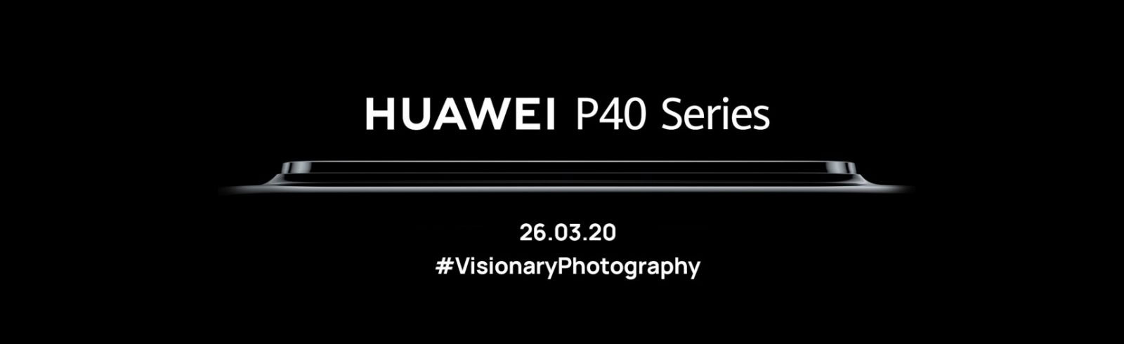Confirmed: Huawei P40 and Huawei P40 Pro will be unveiled on March 26